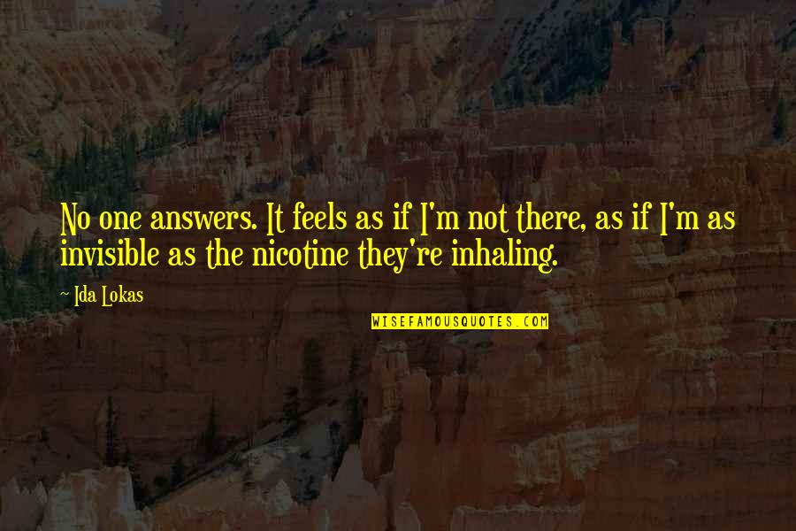 Nicotine's Quotes By Ida Lokas: No one answers. It feels as if I'm
