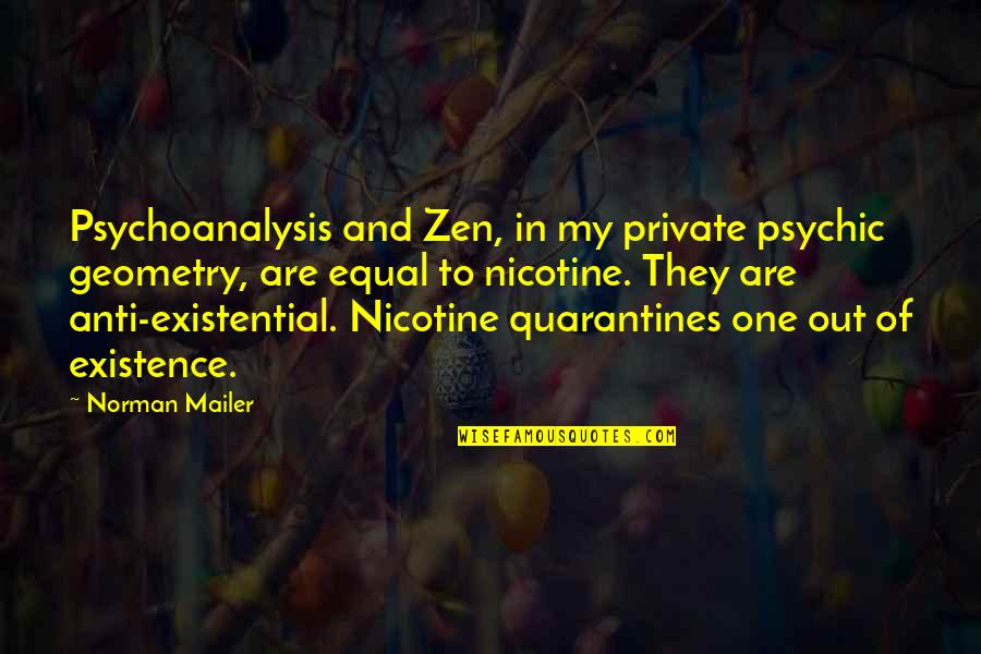 Nicotine's Quotes By Norman Mailer: Psychoanalysis and Zen, in my private psychic geometry,
