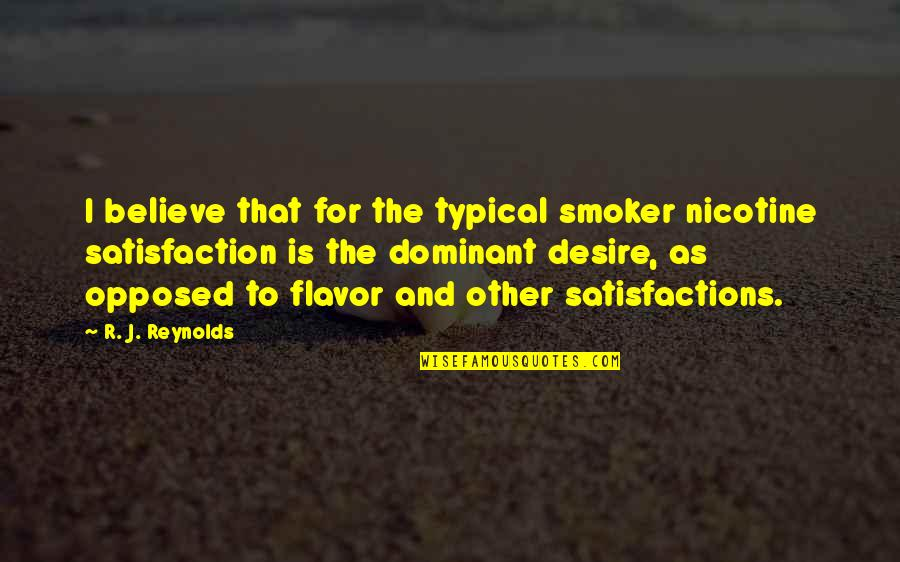 Nicotine's Quotes By R. J. Reynolds: I believe that for the typical smoker nicotine