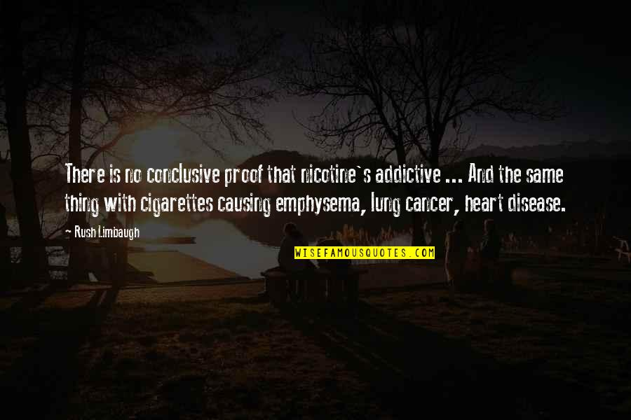 Nicotine's Quotes By Rush Limbaugh: There is no conclusive proof that nicotine's addictive