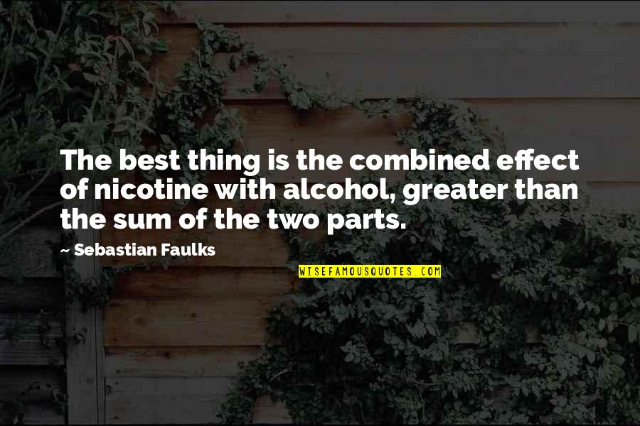 Nicotine's Quotes By Sebastian Faulks: The best thing is the combined effect of