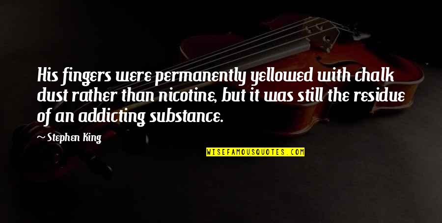 Nicotine's Quotes By Stephen King: His fingers were permanently yellowed with chalk dust