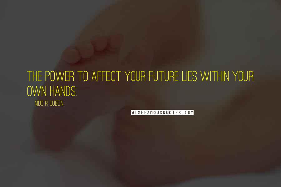 Nido R. Qubein quotes: The power to affect your future lies within your own hands.