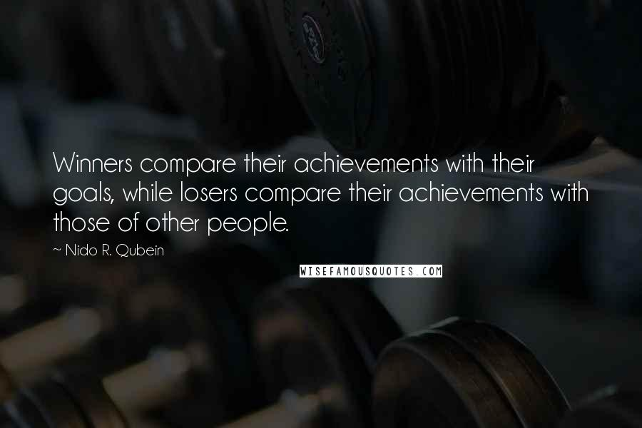 Nido R. Qubein quotes: Winners compare their achievements with their goals, while losers compare their achievements with those of other people.