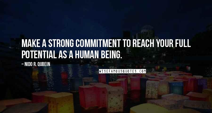 Nido R. Qubein quotes: Make a strong commitment to reach your full potential as a human being.