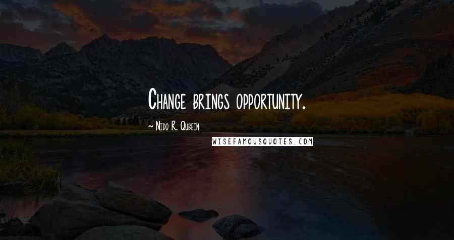Nido R. Qubein quotes: Change brings opportunity.