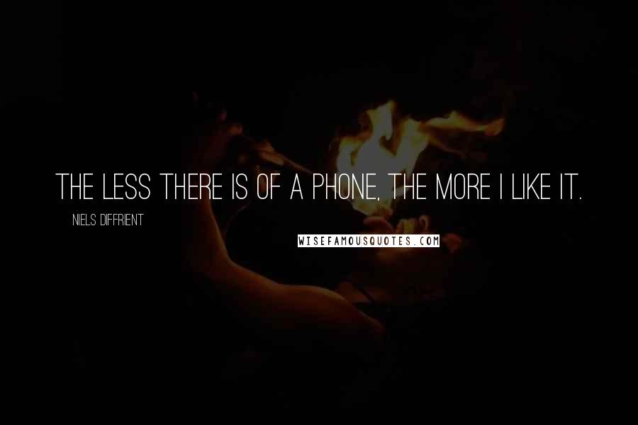 Niels Diffrient quotes: The less there is of a phone, the more I like it.