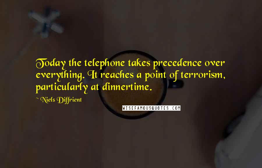 Niels Diffrient quotes: Today the telephone takes precedence over everything. It reaches a point of terrorism, particularly at dinnertime.
