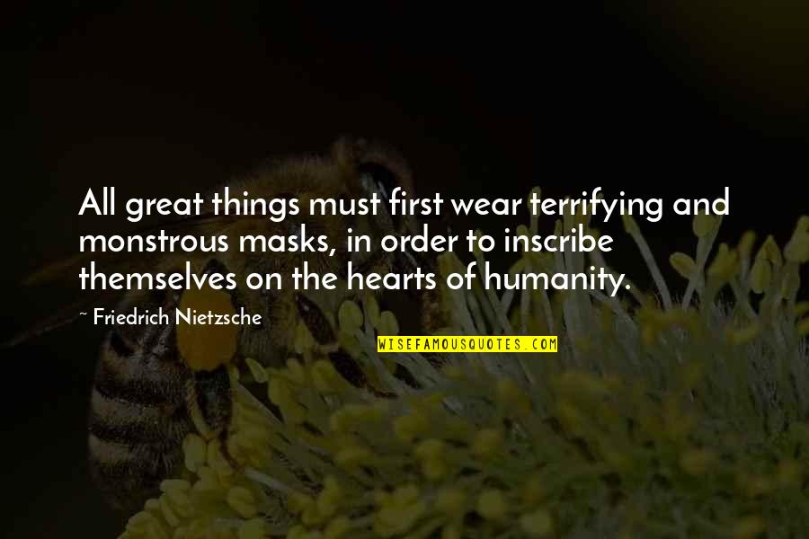 Nietzsche Masks Quotes By Friedrich Nietzsche: All great things must first wear terrifying and