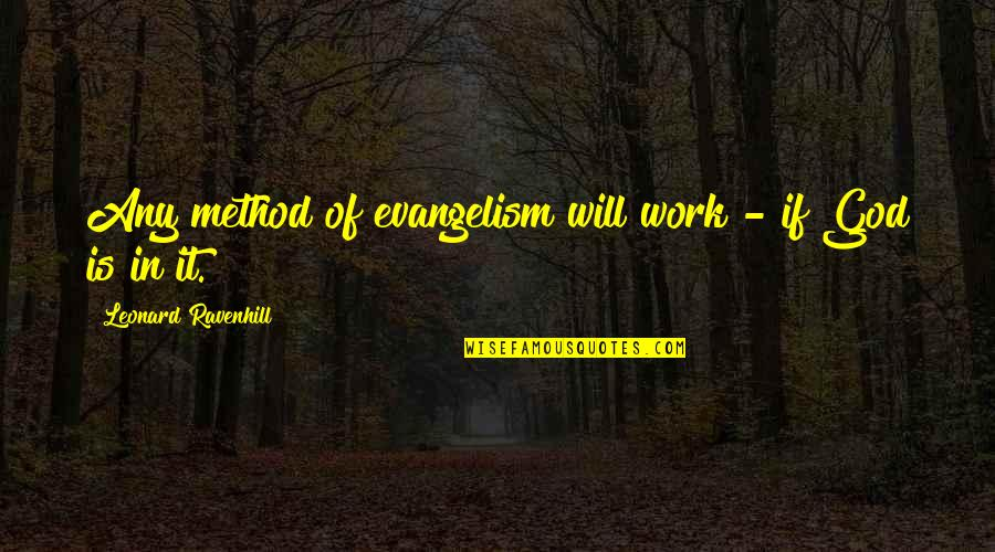 Nietzsche Masks Quotes By Leonard Ravenhill: Any method of evangelism will work - if