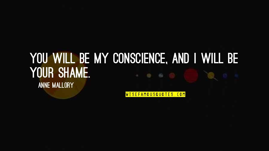 Niffelheim Quotes By Anne Mallory: You will be my conscience, and I will