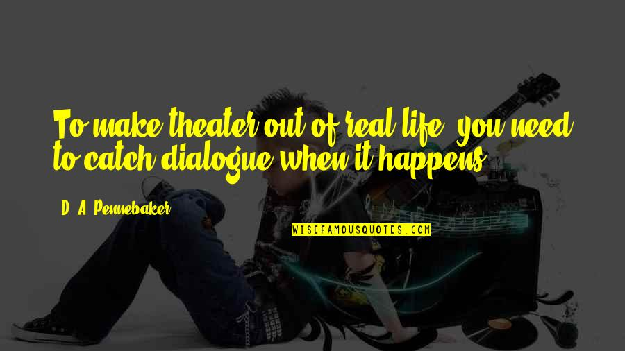 Niffelheim Quotes By D. A. Pennebaker: To make theater out of real life, you