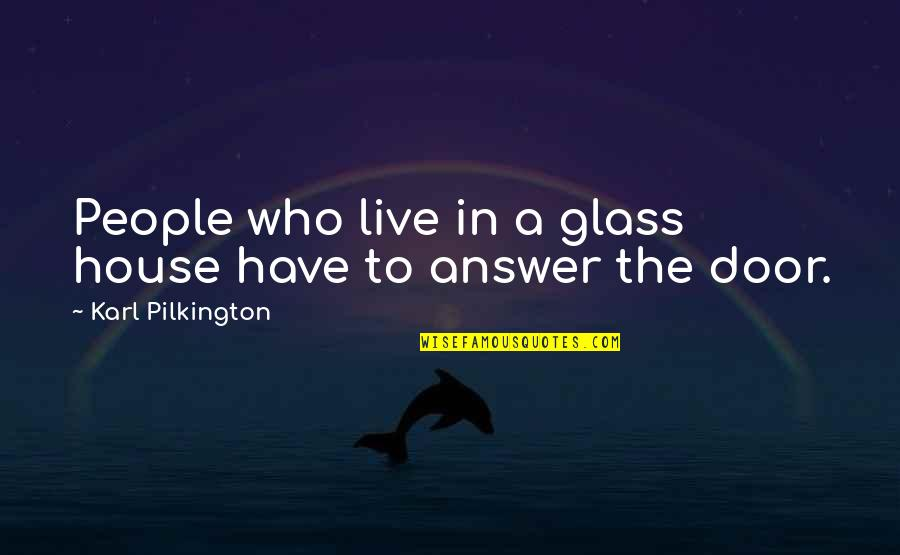 Niffelheim Quotes By Karl Pilkington: People who live in a glass house have