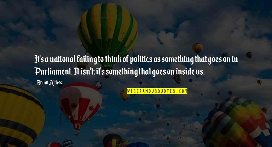 Nigel Gruff Quotes By Brian Aldiss: It's a national failing to think of politics