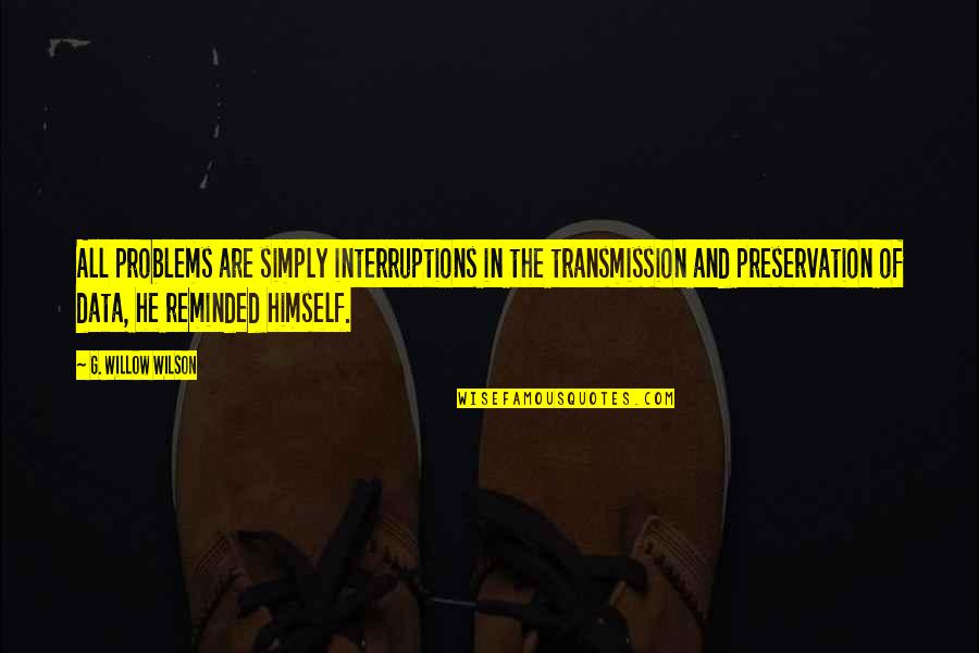 Nigel Gruff Quotes By G. Willow Wilson: All problems are simply interruptions in the transmission