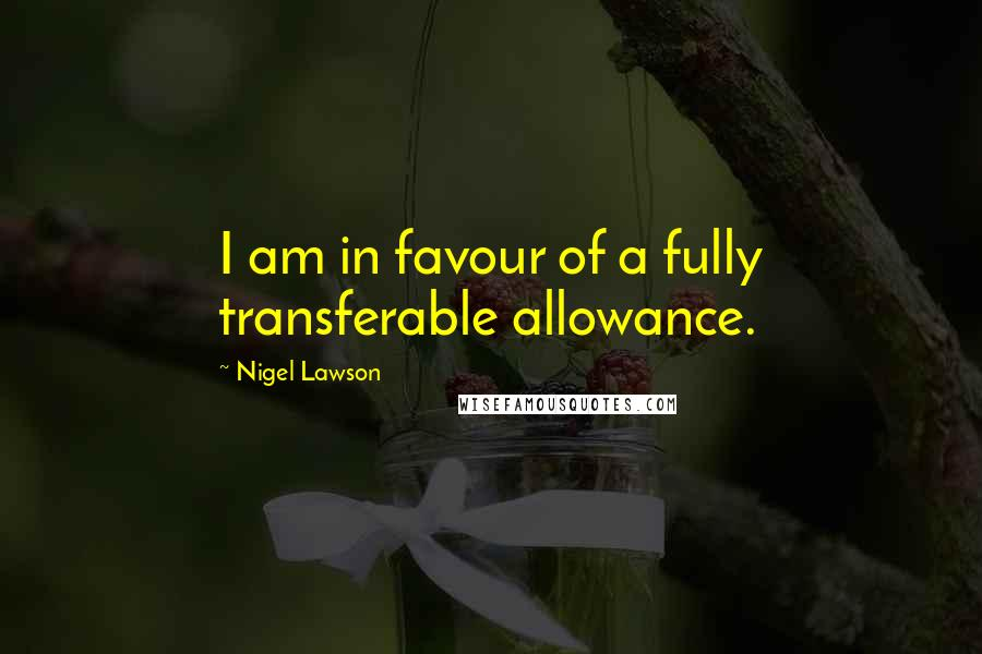 Nigel Lawson quotes: I am in favour of a fully transferable allowance.