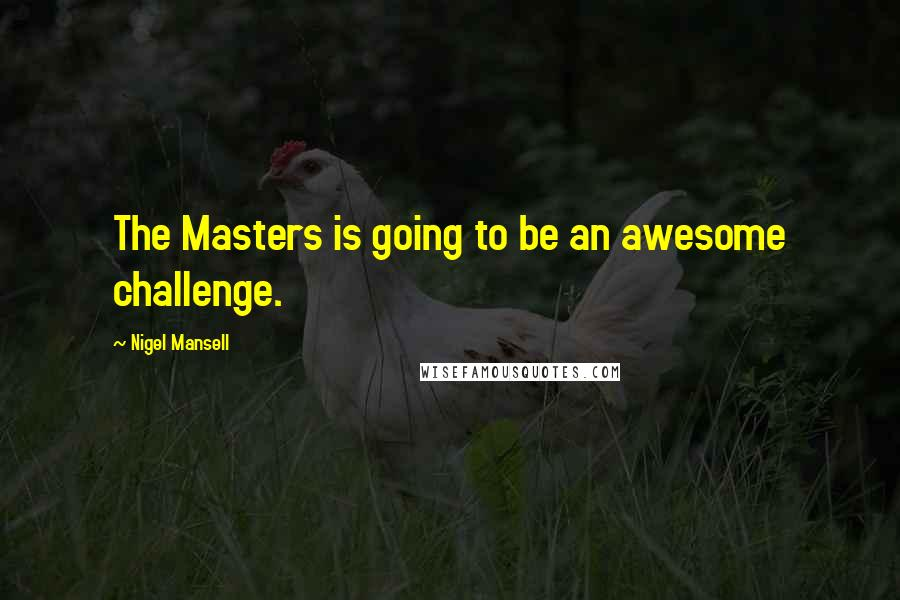 Nigel Mansell quotes: The Masters is going to be an awesome challenge.