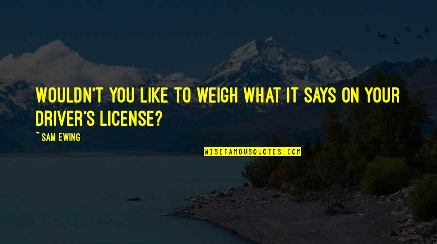 Niggaz Quotes By Sam Ewing: Wouldn't you like to weigh what it says