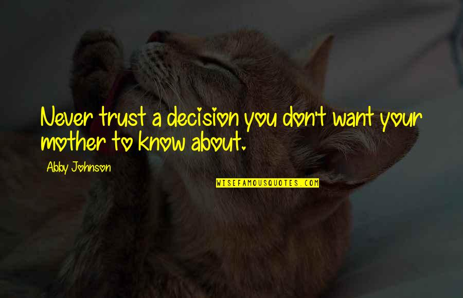 Night Birds Quotes By Abby Johnson: Never trust a decision you don't want your