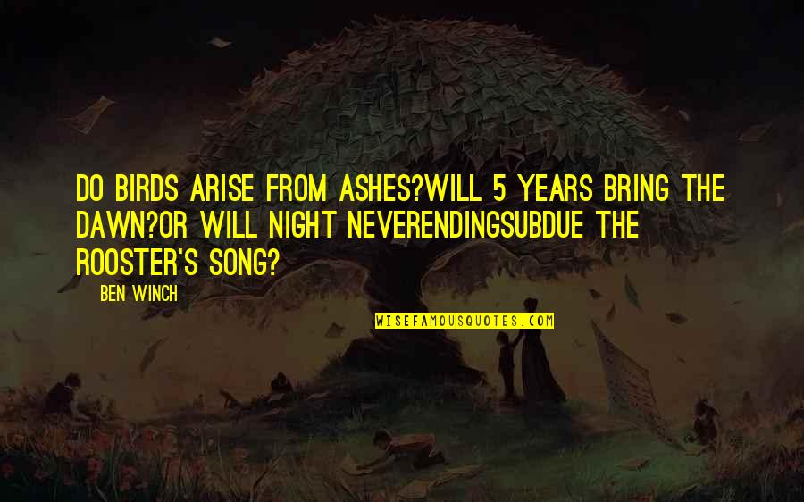 Night Birds Quotes By Ben Winch: Do birds arise from ashes?Will 5 years bring