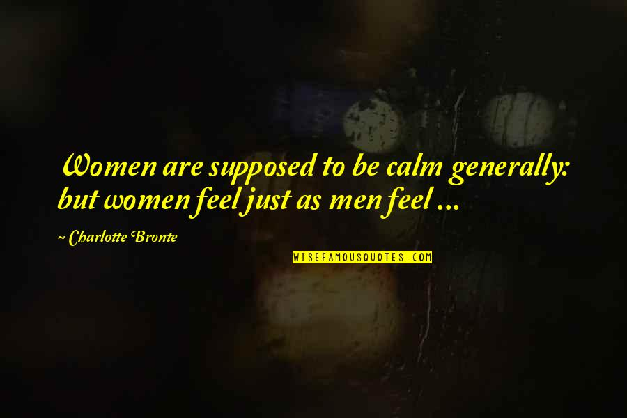 Night Birds Quotes By Charlotte Bronte: Women are supposed to be calm generally: but
