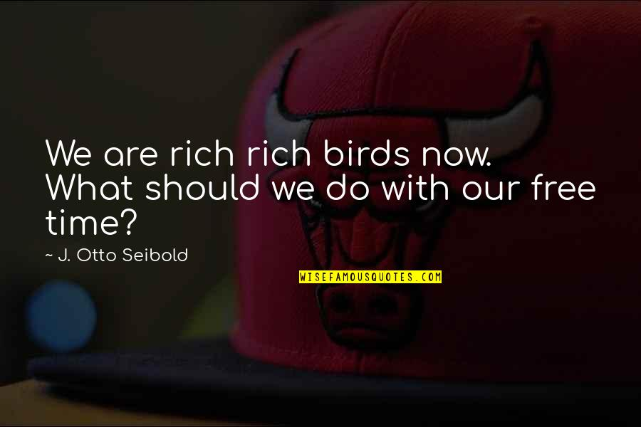 Night Birds Quotes By J. Otto Seibold: We are rich rich birds now. What should