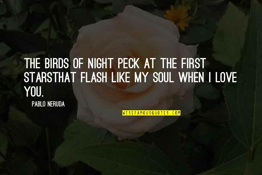 Night Birds Quotes By Pablo Neruda: The birds of night peck at the first