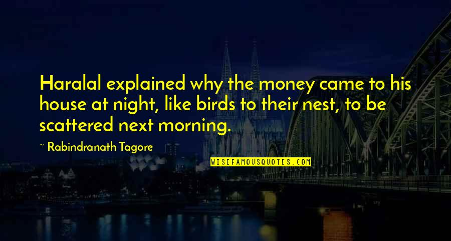 Night Birds Quotes By Rabindranath Tagore: Haralal explained why the money came to his