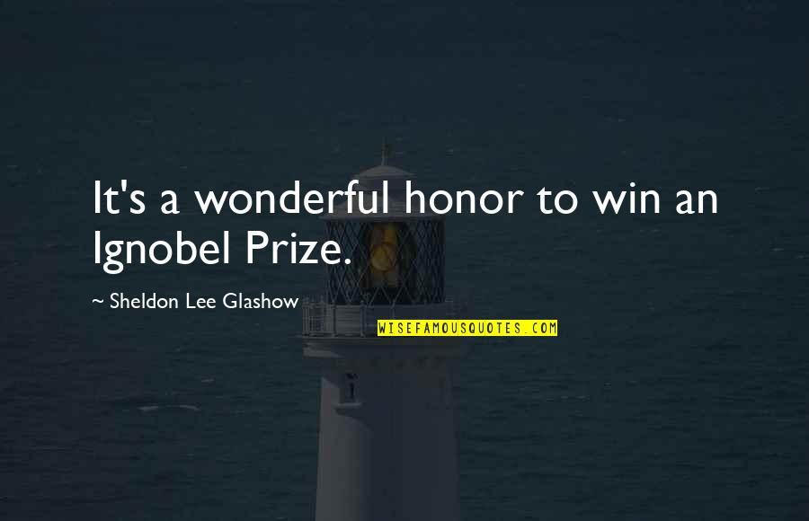 Night Birds Quotes By Sheldon Lee Glashow: It's a wonderful honor to win an Ignobel