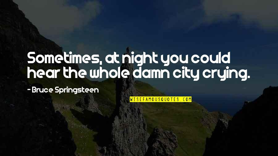 Night City Quotes By Bruce Springsteen: Sometimes, at night you could hear the whole
