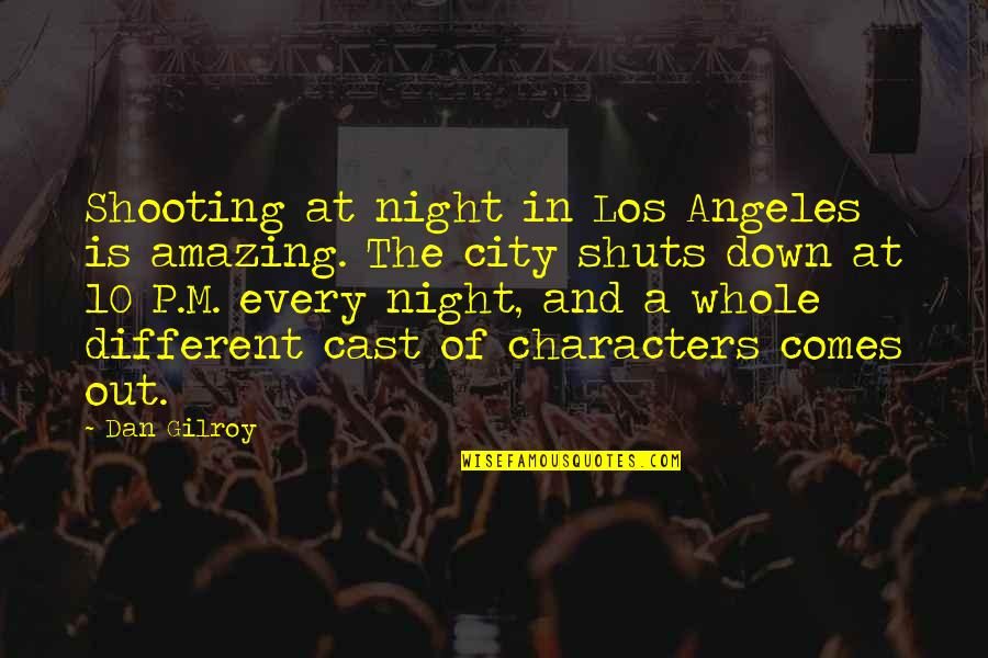 Night City Quotes By Dan Gilroy: Shooting at night in Los Angeles is amazing.