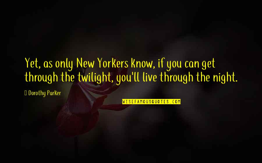 Night City Quotes By Dorothy Parker: Yet, as only New Yorkers know, if you