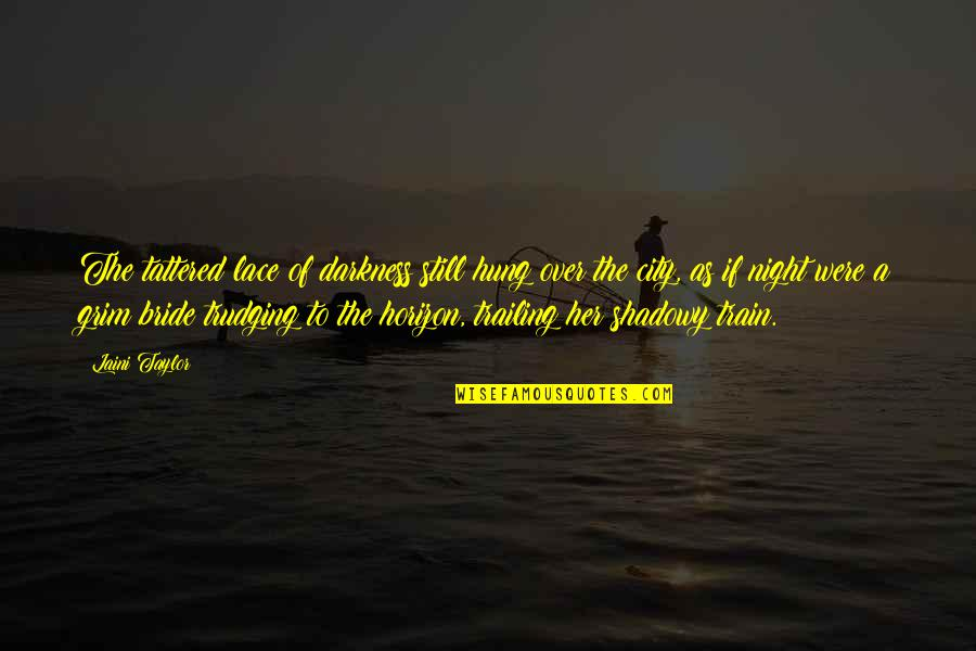 Night City Quotes By Laini Taylor: The tattered lace of darkness still hung over