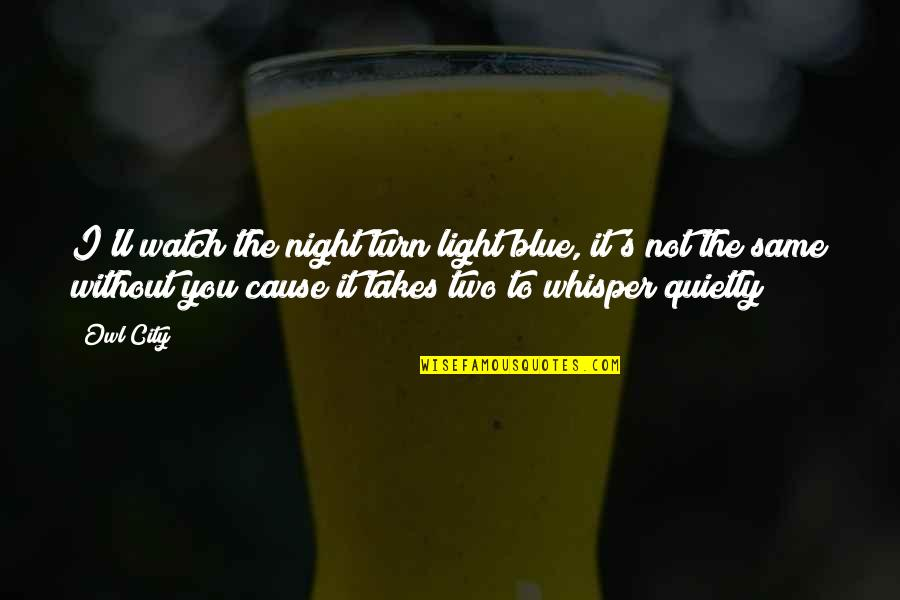 Night City Quotes By Owl City: I'll watch the night turn light blue, it's