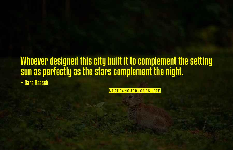 Night City Quotes By Sara Raasch: Whoever designed this city built it to complement