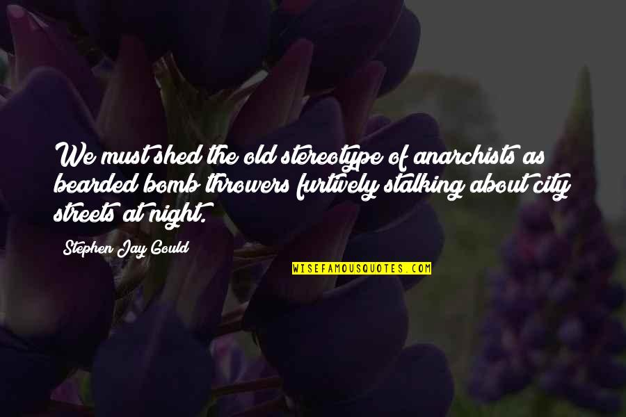 Night City Quotes By Stephen Jay Gould: We must shed the old stereotype of anarchists
