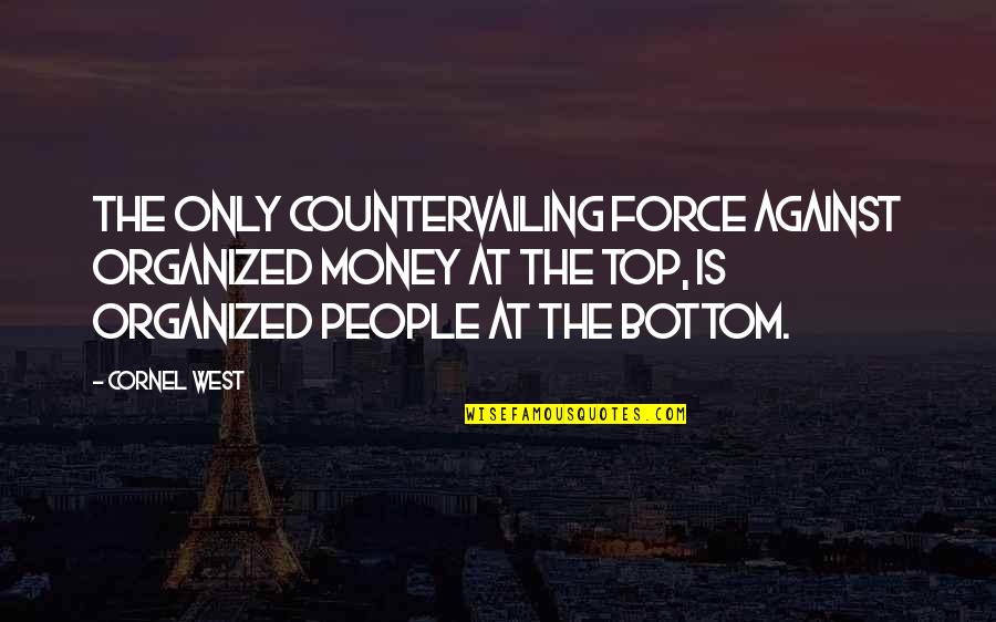 Night Court Bull Quotes By Cornel West: The only countervailing force against organized money at