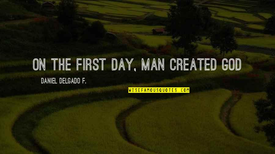 Night Court Bull Quotes By Daniel Delgado F.: On the first day, man created God