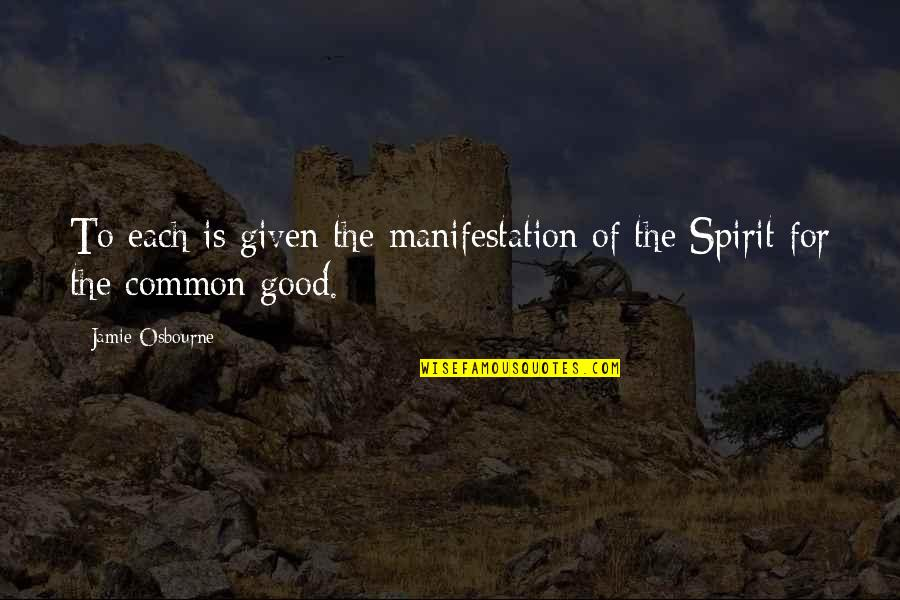 Night Court Bull Quotes By Jamie Osbourne: To each is given the manifestation of the
