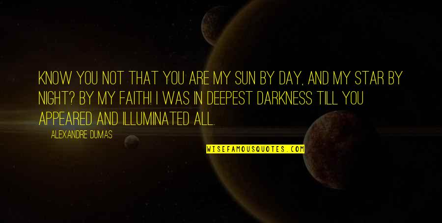 Night Darkness Quotes By Alexandre Dumas: Know you not that you are my sun