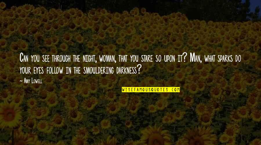 Night Darkness Quotes By Amy Lowell: Can you see through the night, woman, that