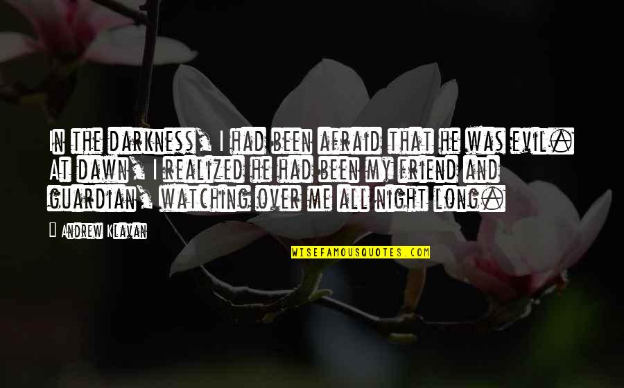 Night Darkness Quotes By Andrew Klavan: In the darkness, I had been afraid that