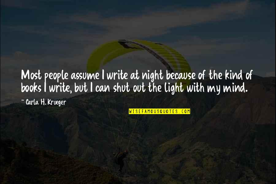 Night Darkness Quotes By Carla H. Krueger: Most people assume I write at night because