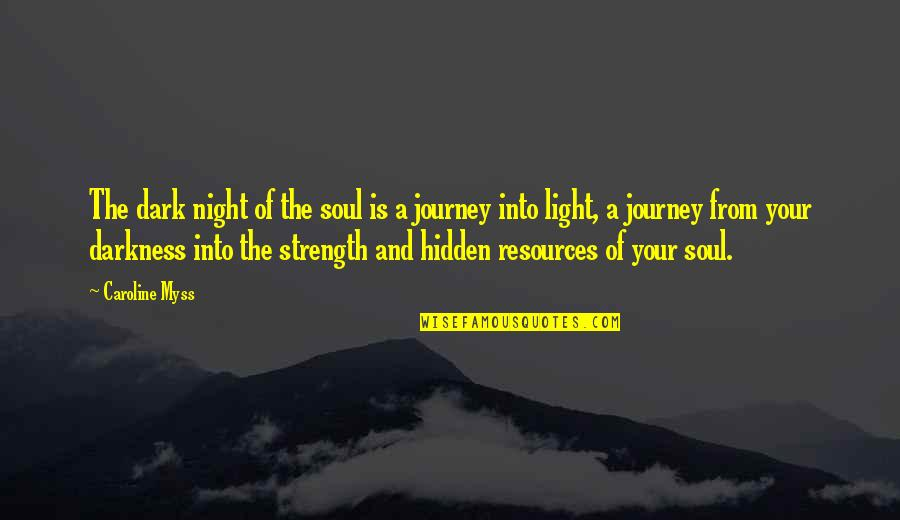 Night Darkness Quotes By Caroline Myss: The dark night of the soul is a