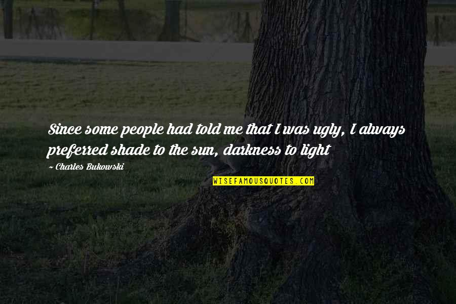 Night Darkness Quotes By Charles Bukowski: Since some people had told me that I