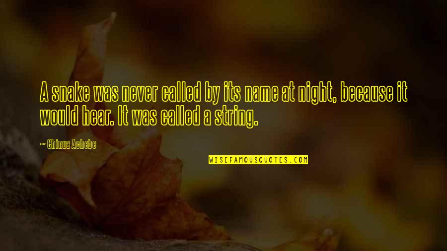 Night Darkness Quotes By Chinua Achebe: A snake was never called by its name