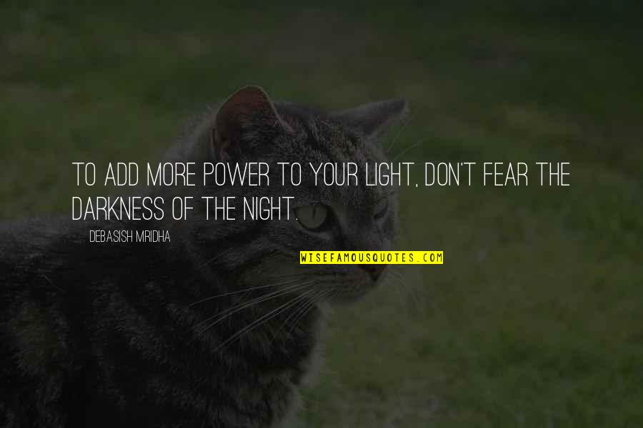 Night Darkness Quotes By Debasish Mridha: To add more power to your light, don't