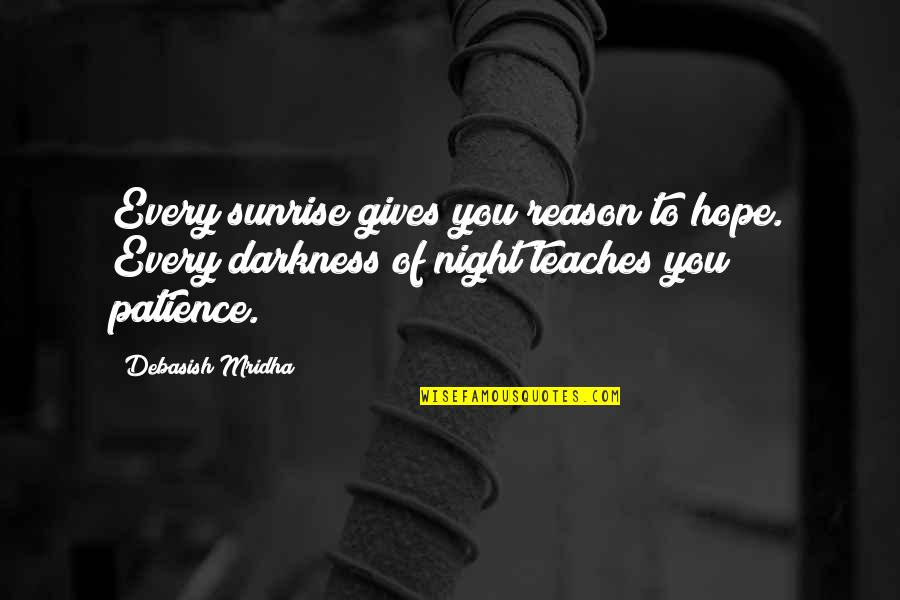 Night Darkness Quotes By Debasish Mridha: Every sunrise gives you reason to hope. Every