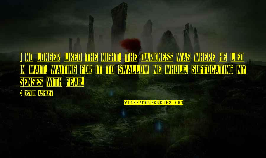 Night Darkness Quotes By Devon Ashley: I no longer liked the night. The darkness