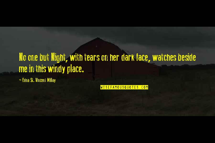 Night Darkness Quotes By Edna St. Vincent Millay: No one but Night, with tears on her